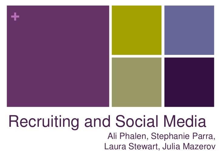 +Recruiting and Social Media              Ali Phalen, Stephanie Parra,             Laura Stewart, Julia Mazerov