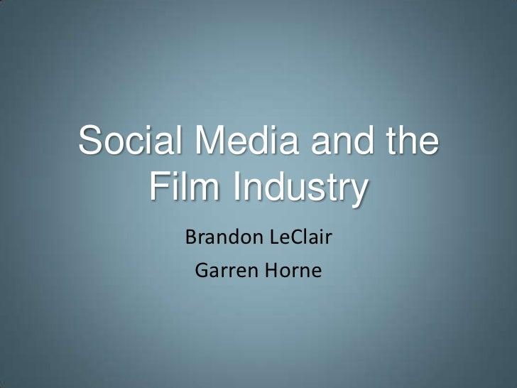 Social Media and the   Film Industry     Brandon LeClair      Garren Horne