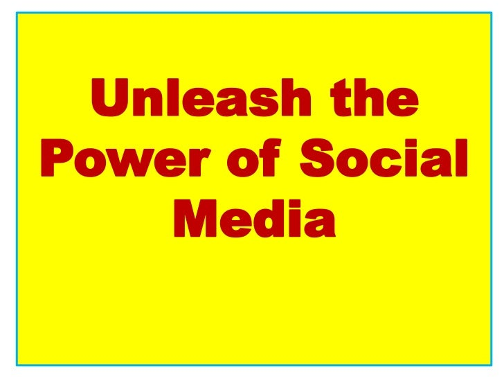 Unleash thePower of Social    Media
