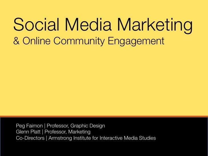 Social Media Marketing& Online Community EngagementPeg Faimon | Professor, Graphic Design Glenn Platt | Professor, Marketi...