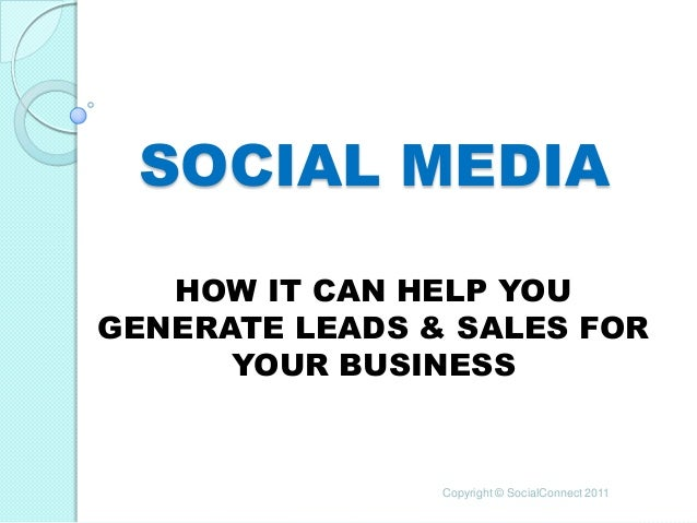 SOCIAL MEDIA   HOW IT CAN HELP YOUGENERATE LEADS & SALES FOR      YOUR BUSINESS                Copyright © SocialConnect 2...