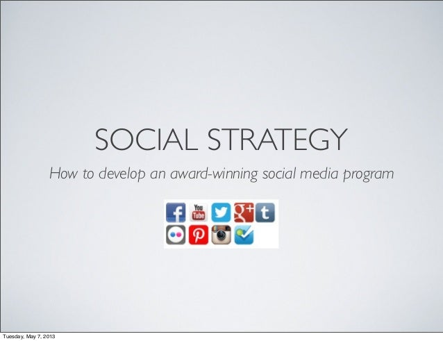 SOCIAL STRATEGYHow to develop an award-winning social media programTuesday, May 7, 2013