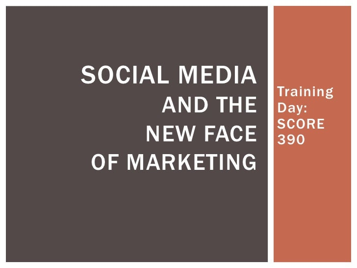 Training Day: SCORE 390<br />Social Media and theNew Face of Marketing<br />