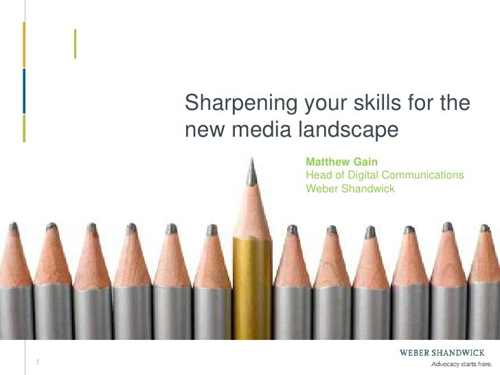 1<br />Sharpening your skills for the new media landscape<br />Matthew Gain<br />Head of Digital Communications<br />Weber...
