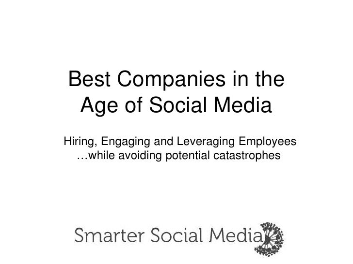 Best Companies in the Age of Social Media<br />Hiring, Engaging and Leveraging Employees<br />    …while avoiding potentia...