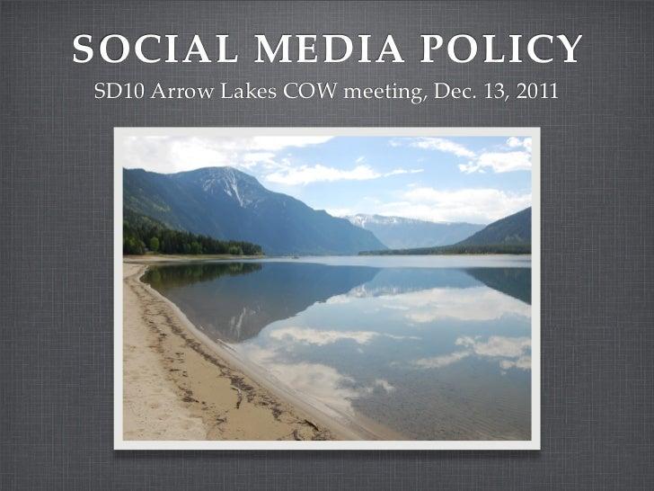 SOCIAL MEDIA POLICYSD10 Arrow Lakes COW meeting, Dec. 13, 2011