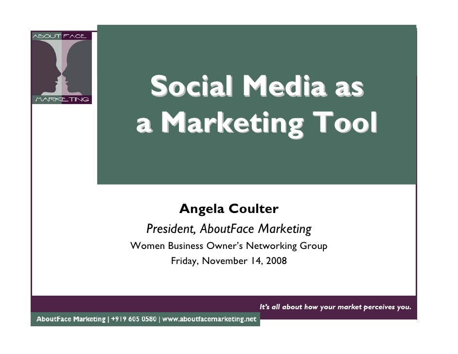 Social Media as  a Marketing Tool           Angela Coulter    President, AboutFace Marketing Women Business Owner's Networ...