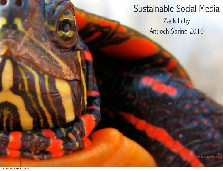Sustainable Social Media                                    Zack Luby                               Antioch Spring 2010   ...