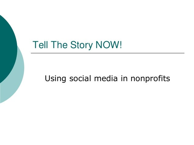Tell The Story NOW! Using social media in nonprofits