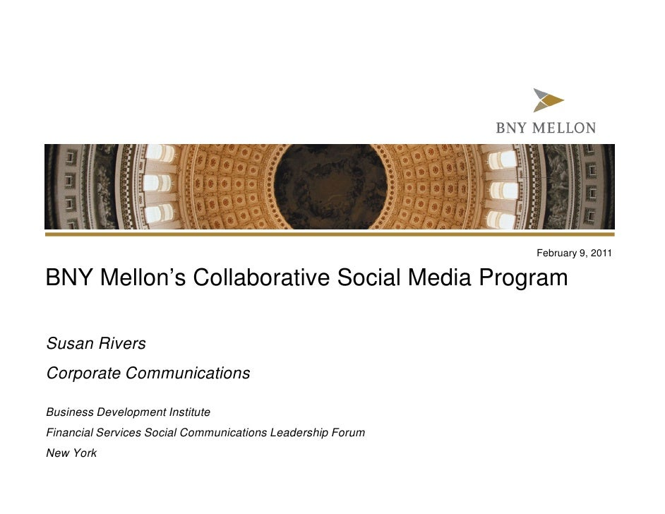 February 9, 2011BNY Mellon's Collaborative Social Media ProgramSusan RiversCorporate CommunicationsBusiness Development In...