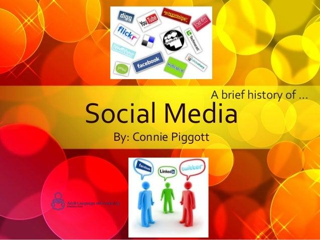A brief history of …Social Media  By: Connie Piggott