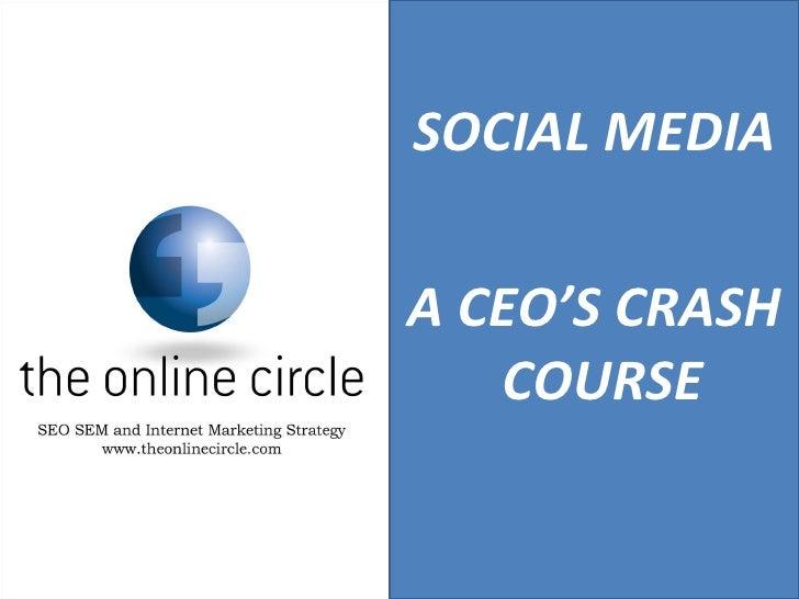 <ul><li>SOCIAL MEDIA </li></ul><ul><li>A CEO'S CRASH COURSE  </li></ul>