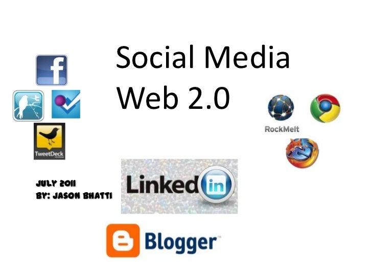 Social Media Web 2.0<br />July 2011<br />By: Jason Bhatti <br />