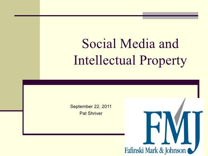 Social Media and Intellectual PropertySeptember 22, 2011    Pat Shriver