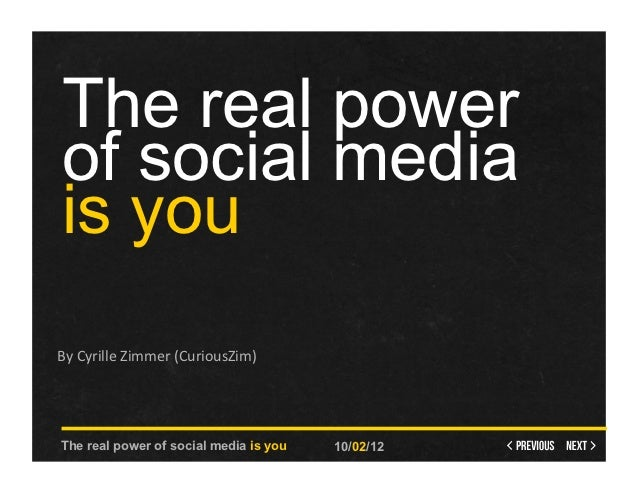 The real power of social media is youBy	  Cyrille	  Zimmer	  (CuriousZim)	  The real power of social media is you         ...
