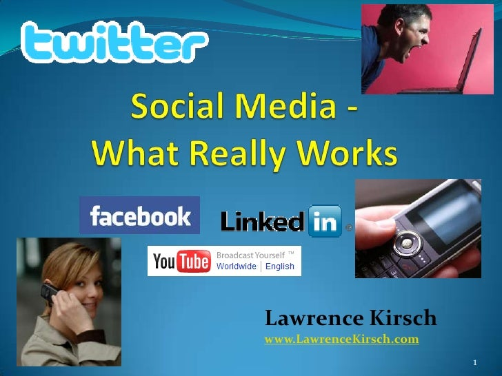 Social Media -What Really Works<br />Lawrence Kirsch<br />www.LawrenceKirsch.com<br />1<br />