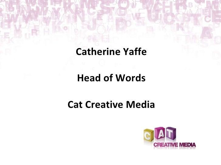 Catherine Yaffe Head of Words Cat Creative Media