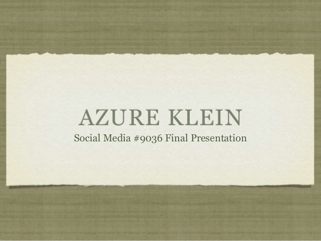 AZURE KLEINSocial Media #9036 Final Presentation