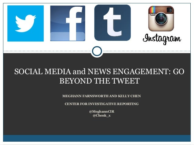 MEGHANN FARNSWORTH AND KELLY CHENCENTER FOR INVESTIGATIVE REPORTING@MeghannCIR@Chenk_xSOCIAL MEDIA and NEWS ENGAGEMENT: GO...