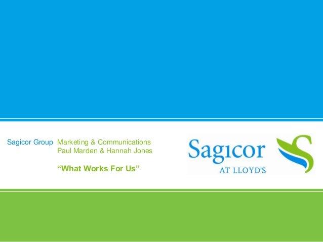 "Sagicor Group Marketing & Communications              Paul Marden & Hannah Jones             ""What Works For Us"""