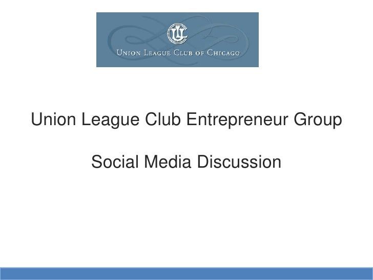 Union League Club Entrepreneur Group        Social Media Discussion