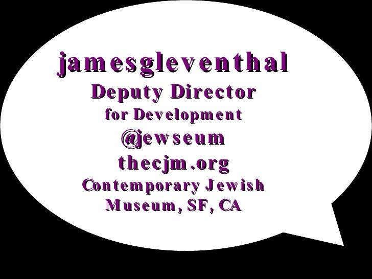 jamesgleventhal Deputy Director for Development @jewseum thecjm.org Contemporary Jewish Museum, SF, CA
