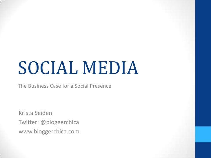 SOCIAL MEDIAThe Business Case for a Social PresenceKrista SeidenTwitter: @bloggerchicawww.bloggerchica.com