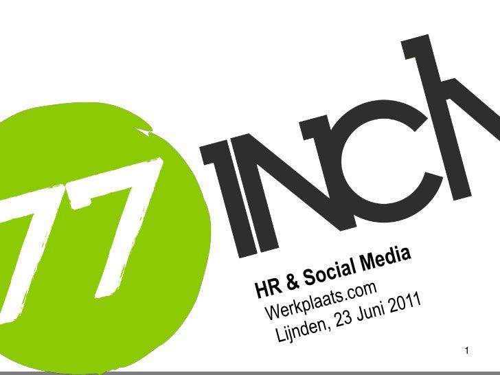 1<br />HR & Social Media<br /> Werkplaats.com <br />  Lijnden, 23 Juni 2011<br />