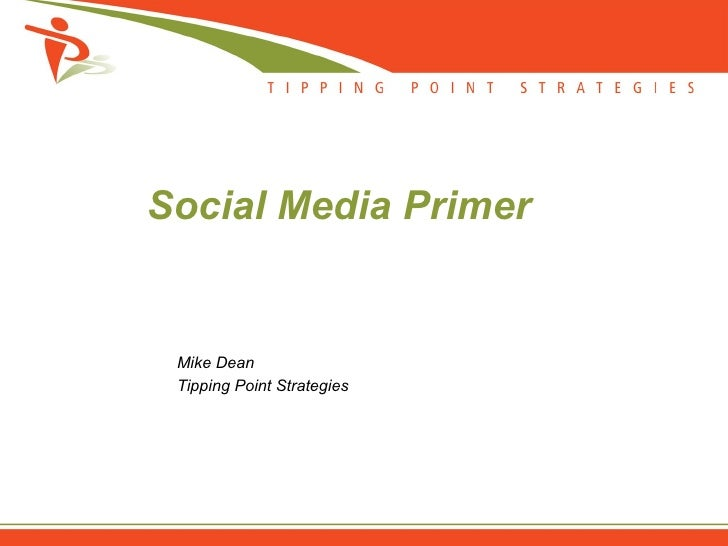 Social Media Primer    Mike Dean  Tipping Point Strategies