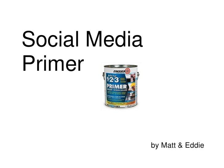 Social Media Primer<br />by Matt & Eddie<br />