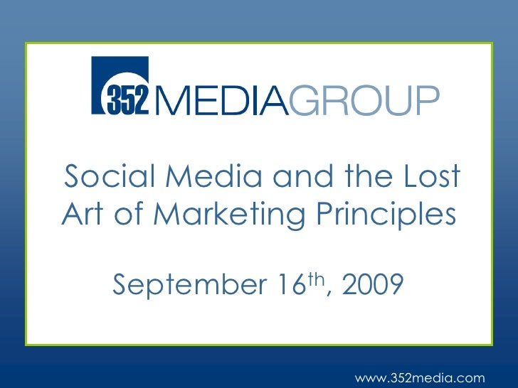 Social Media and the Lost Art of Marketing Principles September 16th, 2009<br />www.352media.com<br />