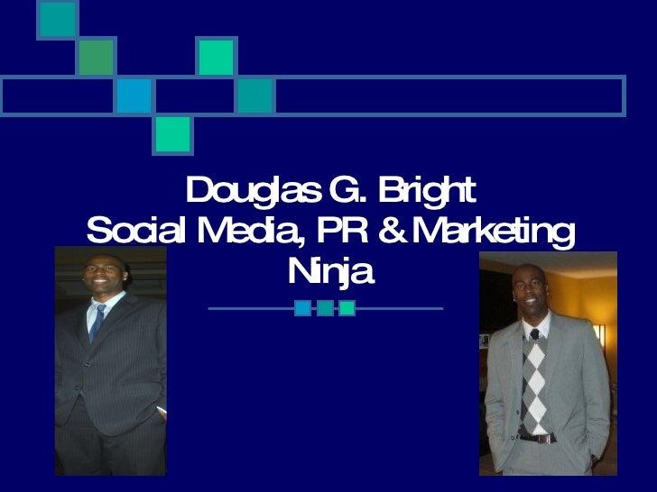 Douglas G. Bright Social Media, PR & Marketing Ninja