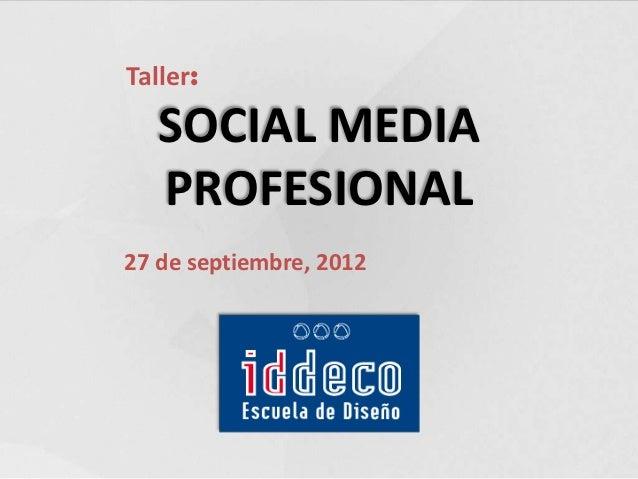 Taller:   SOCIAL MEDIA   PROFESIONAL27 de septiembre, 2012