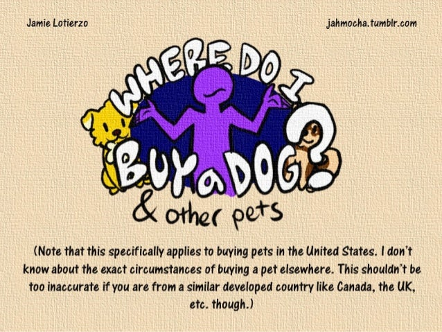 (Note that this specifically applies to buying pets in the United States. I don't know about the exact circumstances of bu...