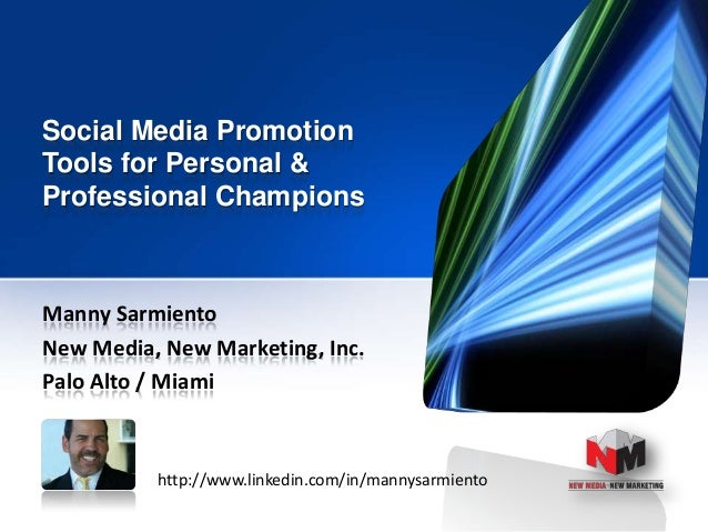 Social Media Promotion Tools for Personal & Professional Champions Manny Sarmiento New Media, New Marketing, Inc. Palo Alt...