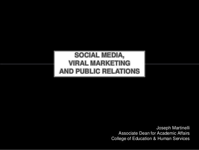 SOCIAL MEDIA,  VIRAL MARKETINGAND PUBLIC RELATIONS                                   Joseph Martinelli                Asso...