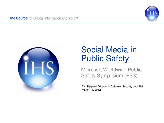 Social Media in Public Safety Microsoft Worldwide Public Safety Symposium (PSS) Tim Pippard, Director – Defense, Security ...