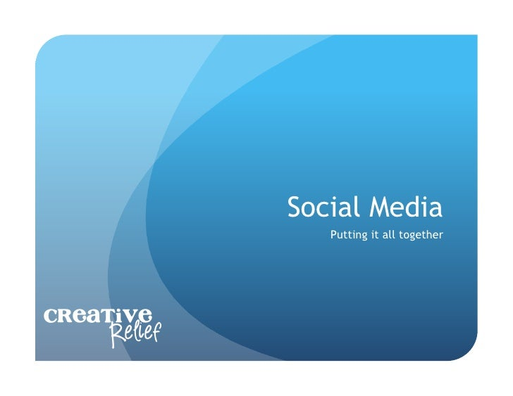 Social Media                 Putting it all togetherCreative     Relief