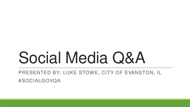 Social Media Q&A PRESENTED BY: LUKE STOWE, CITY OF EVANSTON, IL  #SOCIALGOVQA