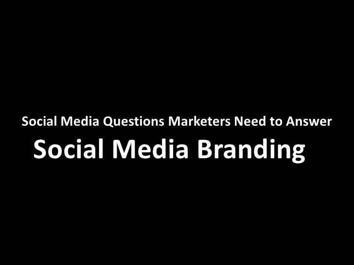 Social media questions marketers need to answer   social media branding