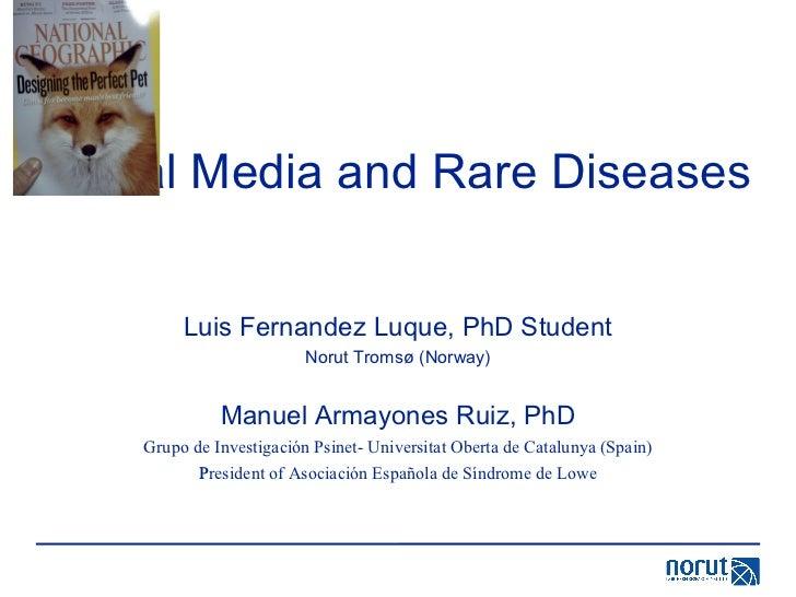 Social Media and Rare Diseases Luis Fernandez Luque, PhD Student Norut Tromsø (Norway) Manuel Armayones Ruiz, PhD Grupo de...