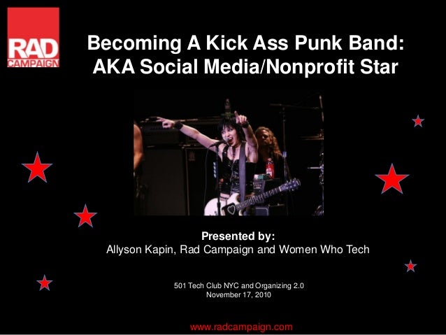 Becoming A Kick Ass Punk Band: AKA Social Media/Nonprofit Star Presented by: Allyson Kapin, Rad Campaign and Women Who Tec...