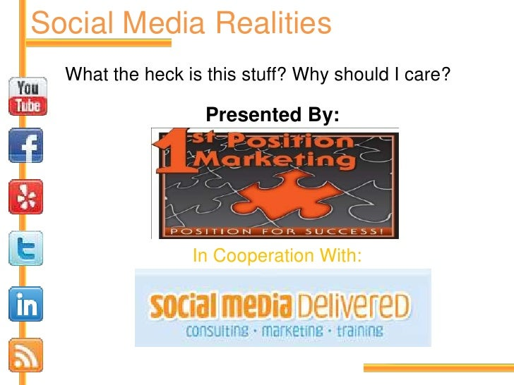 Social Media Realities<br />What the heck is this stuff? Why should I care? <br />Presented By:<br />In Cooperation With:<...