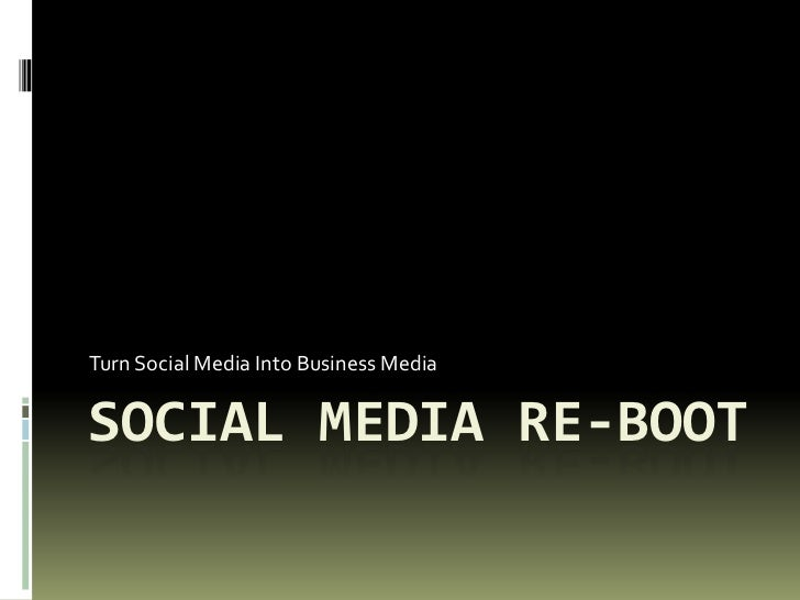 Turn Social Media Into Business MediaSOCIAL MEDIA RE-BOOT