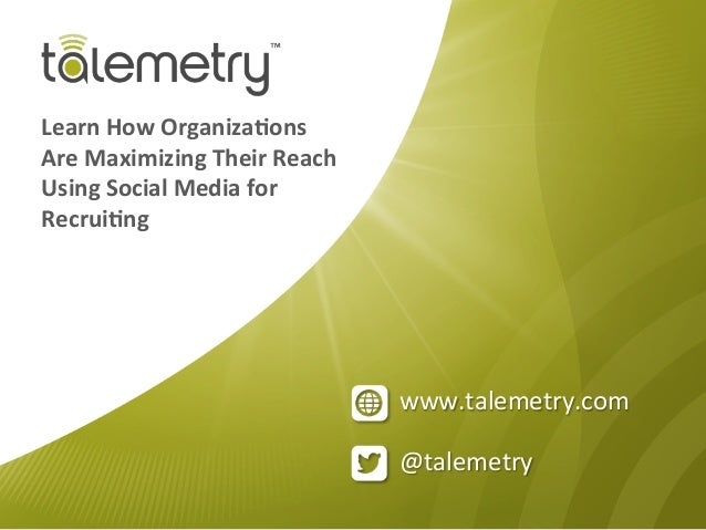 @talemetry	  www.talemetry.com	  Learn	  How	  Organiza.ons	  Are	  Maximizing	  Their	  Reach	  Using	  Social	  Media	  ...