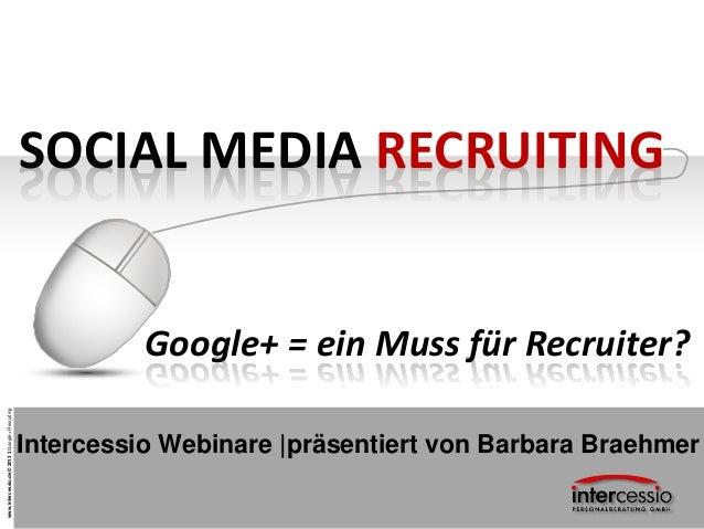 SOCIAL MEDIA RECRUITING                                                           Google+ = ein Muss für Recruiter?www.int...