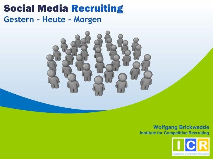 Social Media RecruitingGestern – Heute - Morgen                                  Wolfgang Brickwedde                      ...