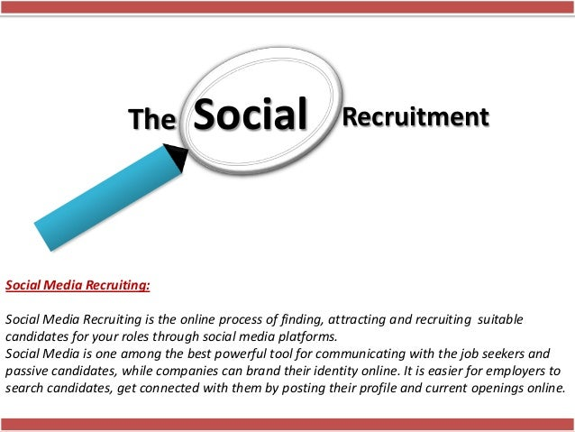 Social Media Recruiting is the online process of finding, attracting and recruiting suitablecandidates for your roles thro...