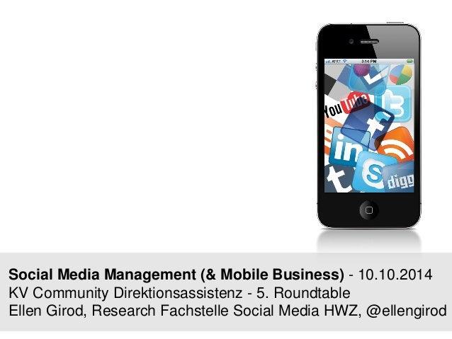 Social Media Management (& Mobile Business) -10.10.2014KV Community Direktionsassistenz -5. RoundtableEllen Girod, Researc...