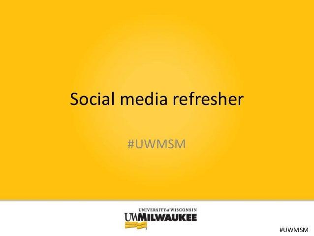 Social media refresher #UWMSM  #UWMSM